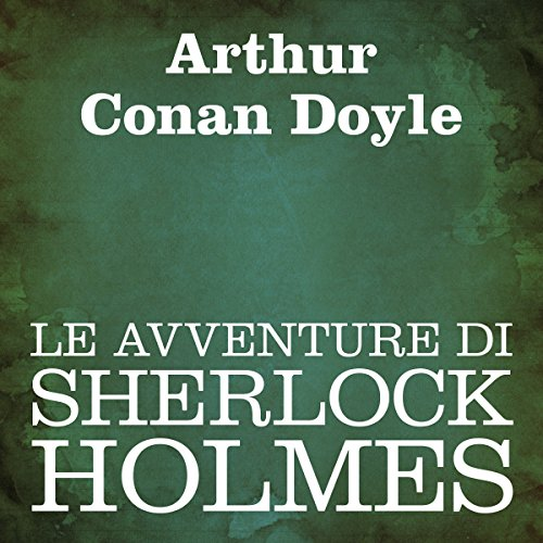 Le avventure di Sherlock Holmes [The Adventures of Sherlock Holmes] Audiobook By Arthur Conan Doyle cover art