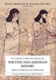 Writing Neo-Assyrian History: Sources, Problems, and Approaches (State Archives of Assyria Studies)
