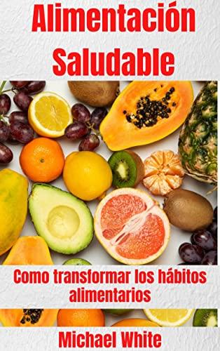 Alimentación Saludable: Como transformar los hábitos alimentarios