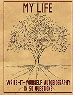 My Life: Write-it-Yourself Autobiography in 50 Questions: Write your life's story. For your children, for yourself. Includ...