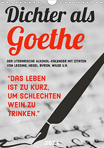 Dichter als Goethe - Der literarische Alkohol-Kalender (Wandkalender 2021 DIN A4 hoch)