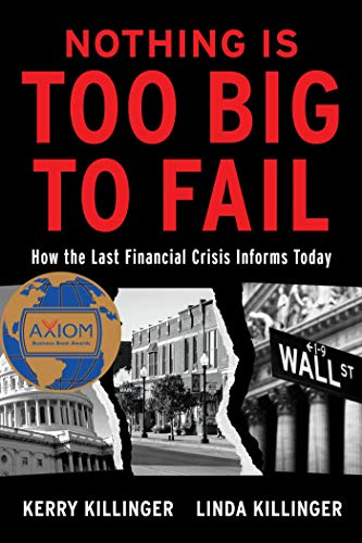 Compare Textbook Prices for Nothing is Too Big to Fail: How the Last Financial Crisis Informs Today  ISBN 9781948122764 by Killinger, Kerry,Killinger, Linda