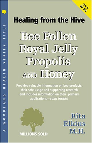Bee Pollen, Royal Jelly, Propolis and Honey: An Extraordinary Energy and Health-Promoting Ensemble (Woodland Health Series)