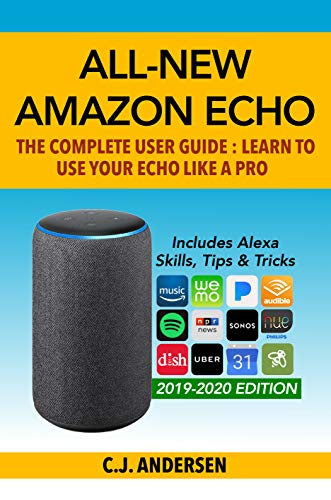 All-New Amazon Echo (3rd Gen): The Complete User Guide: Learn to Use Your Echo Like A Pro - Includes Alexa Skills, Tips & Tricks (Alexa & Amazon Echo Setup, Tips and Tricks Book 1) (English Edition)