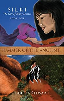 Silki, the Girl of Many Scarves: SUMMER OF THE ANCIENT by [Jodi Lea Stewart]