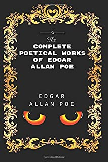The Complete Poetical Works of Edgar Allan Poe: Premium Edition - Illustrated