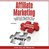 Affiliate Marketing: Launch a Six Figure Business with Clickbank Products, Affiliate Links, Amazon Affiliate Program, and Internet Marketing by Noah Gray