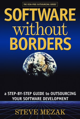 Compare Textbook Prices for Software without Borders: A Step-By-Step Guide to Outsourcing Your Software Development  ISBN 9780977826803 by Steve Mezak