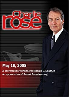 Charlie Rose - General Ricardo S. Sanchez / An appreciation of Robert Rauschenberg May 16, 2008