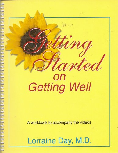Getting Started on Getting Well: A Workbook to Accompany the Videos by Lorraine Day, M.D. (2003) Spiral-bound