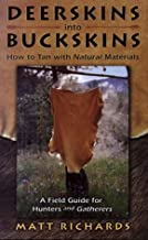 Deerskins Into Buckskins: How To Tan With Natural Materials - A Field Guide for Hunters and Gatherers