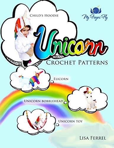 Unicorn Crochet Patterns: Unicorn Children's Hoodie, Unicorn Plush Toy, Elicorn Plush Toy, Unicorn Bobblehead (English Edition)