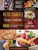 Keto Chaffle Recipes Cookbook #2020: 500 Quick & Easy, Mouth-watering, Low-Carb Waffles to Lose Weight with taste and maintain your Ketogenic Diet