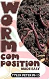 Worm Composting Made Easy: The Perfect Guide To Starting Worm Composting For Starters To Expert (English Edition)