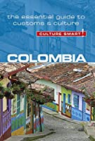 Culture Smart! Colombia: The Essential Guide to Customs & Culture