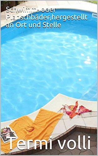 Schwimm- oder Planschbäder,hergestellt an Ort und Stelle