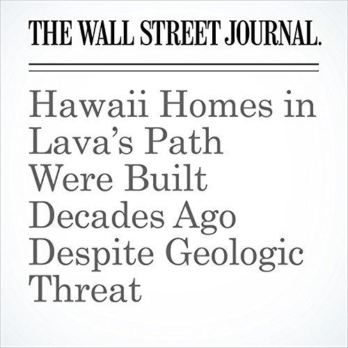 Hawaii Homes in Lava's Path Were Built Decades Ago Despite Geologic Threat copertina