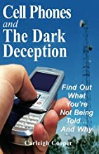 Cell Phones and The Dark Deception: Find Out What You're Not Being Told...And Why