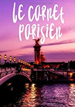 Le carnet Parisien: Cahier d'écriture pour Parisiens et amoureux de Paris - souvenirs de voyage   100 pages Format 7*10 pouces.Idéal pour cadeau, finition de qualité. (French Edition)