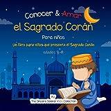 Conocer & Amar el Sagrado Corán: Un libro para niños que presenta el Sagrado Corán: Un libro infantil islámico sobre el Sagrado Corán (Libros ... (Islamic Children's Books in Spanish))