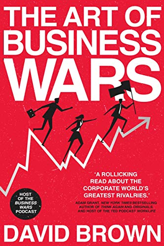 The Art of Business Wars: Battle-Tested Lessons for Leaders and Entrepreneurs from History's Greatest Rivalries (English Edition)