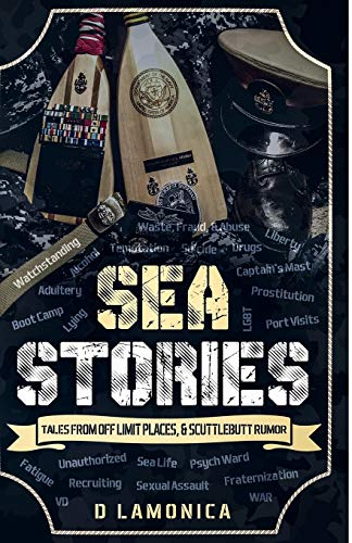 Sea Stories, Tales from Off Limit Places & Scuttlebutt Rumor (Chronicles of a US Navy Sailor)