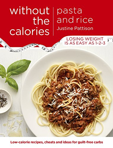 Pasta and Rice Without the Calories (English Edition)