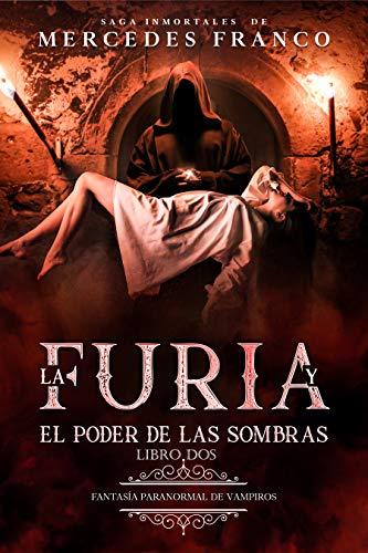 La Furia y El Poder De Las Sombras (Libro 2) : Fantasía Paranormal de Vampiros. Saga Inmortales de Mercedes Franco