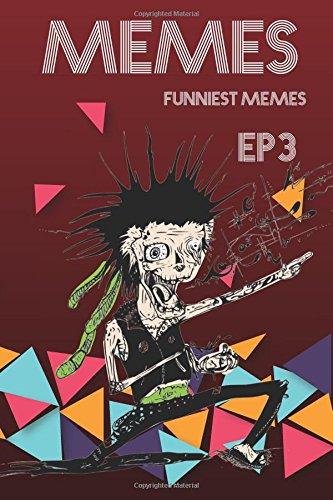 Memes Funniest Memes EP3: Funny Memes Ultimate New Memes, Hilarious Funny Memes (Pokemon Memes Free, Funny Memes 2017, Ultimate Memes, Memes For Kids, Memes Free, Memes xl, Pikachu Books): Volume 3