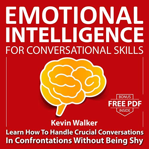 Emotional Intelligence for Conversation Skills: Learn How to Handle Crucial Conversations in Confrontations Without Being Shy audiobook cover art