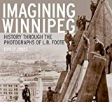 Imagining Winnipeg: History through the Photographs of L.B. Foote