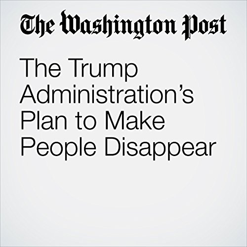 The Trump Administration's Plan to Make People Disappear copertina