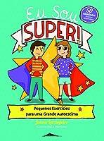 Eu Sou Super! Pequenos Exercícios para uma Grande Autoestima (Portuguese Edition)
