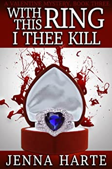 With This Ring, I Thee Kill: Valentine Mystery Book Three by [Jenna Harte]