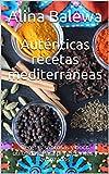 Auténticas recetas mediterráneas: Recetas sabrosas y poco utilizadas. Para principiantes y avanzados