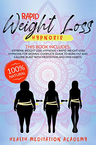 Rapid Weight Loss Hypnosis : This Book Includes: Extreme Weight Loss Hypnosis + Rapid Weight Loss Hypnosis for Women. Complete Guide to Burn Fat and Calorie ... and mini habits. (English Edition)