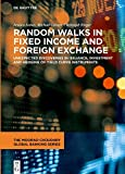 Random Walks in Fixed Income and Foreign Exchange: Unexpected Discoveries in Issuance, Investment and Hedging of Yield Curve Instruments (Moorad Choudhry Global Banking)
