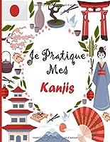 Je Pratique Mes Kanjis: Carnet de Calligraphie Japonaise - Grilles Pratiques pour Apprendre et Pratiquer l'Ecriture du Japon - Kanjis