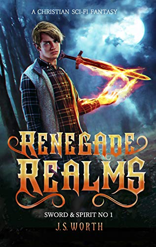 Renegade Realms (Sword & Spirit Book 1) by [J. S. Worth]