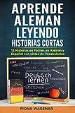 Aprende Aleman Leyendo Historias Cortas: 12 Historias en Fáciles en Alemán y Español con Listas de V...