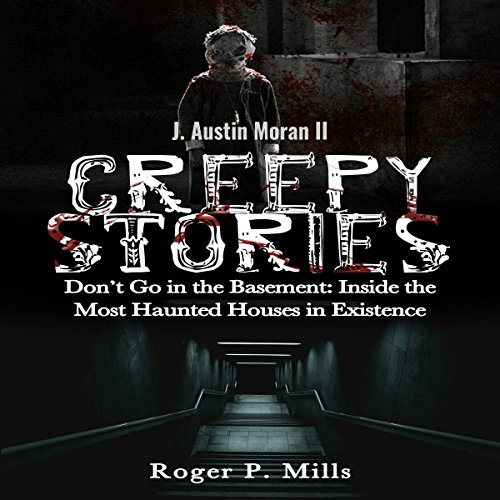 Creepy Stories: Don't Go in the Basement: Inside the Most Haunted Houses in Existence Titelbild