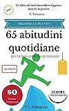 65 abitudini quotidiane per la tua crescita personale: migliora la tua vita senza sforzo, liste,...