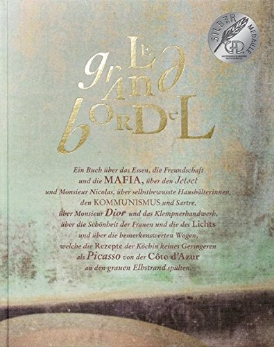 Le Grand Bordel: Ein Buch über das Essen, die Freundschaft und die Mafia, über den Jet Set und Monsieur Nicolas, selbstbewusste Haushälterinnen, den ... Côte d'Azur an den grauen Elbstrand spülten.