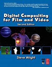 Digital Compositing for Film and Video, Second Edition (Focal Press Visual Effects and Animation)
