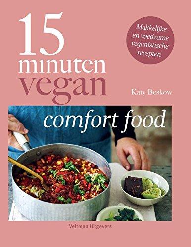 15 minuten vegan: comfortfood- makkelijke en voedzame veganistische recepten