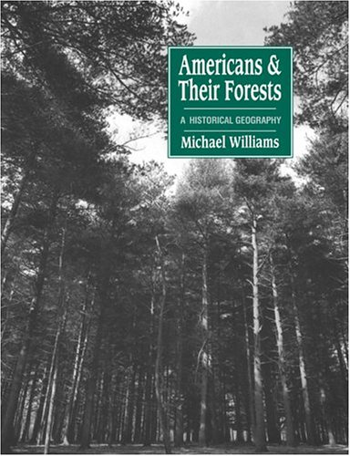 Compare Textbook Prices for Americans and their Forests: A Historical Geography Studies in Environment and History First Paperback Edition ISBN 9780521428378 by Williams, Michael