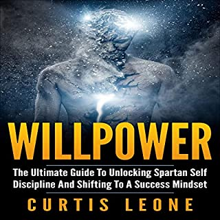Willpower: The Ultimate Guide to Unlocking Spartan Self Discipline and Shifting to a Success Mindset                   By:                                                                                                                                 Curtis Leone                               Narrated by:                                                                                                                                 Matyas J.                      Length: 1 hr and 35 mins     17 ratings     Overall 4.9