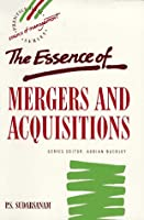 The Essence of Mergers and Acquisitions (The Essence of Management Series)