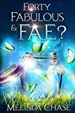 Forty, Fabulous and . . . Fae?: A Paranormal Women's Fiction Novel (Midlife Mayhem)