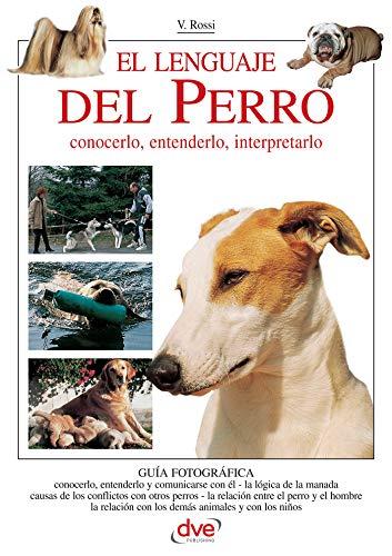 El lenguaje del Perro. Conocerlo, entenderlo, interpretarlo